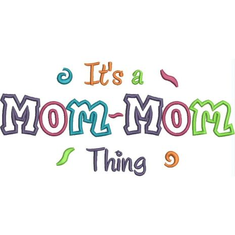 It's a Mom-Mom Thing Applique (6x10 and 11x7) Snap Shot
